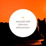 Arancione: ironica superficialità o saggia leggerezza?