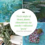 """Tra le ninfee di Monet, piante, chiacchierate tra amiche e riflessioni """"green"""""""